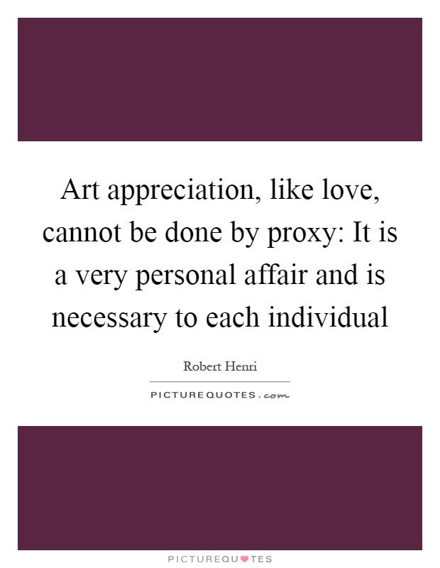 art-appreciation-like-love-cannot-be-done-by-proxy-it-is-a-very-personal-affair-and-is-necessary-to-quote-1.jpg